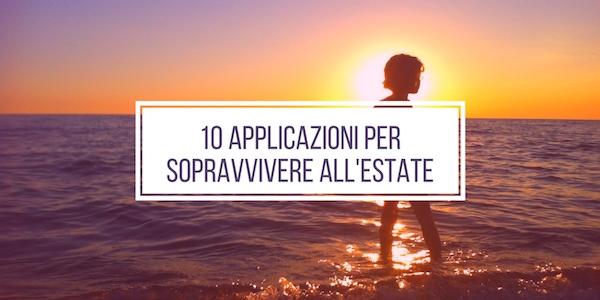 10 applicazioni per sopravvivere all'estate